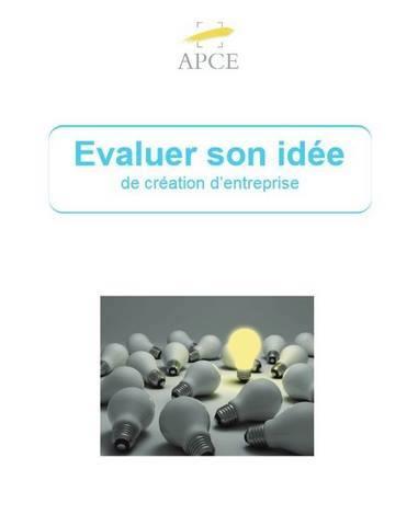 Un guide pour vous aider à évaluer votre idée de création d'entreprise !
