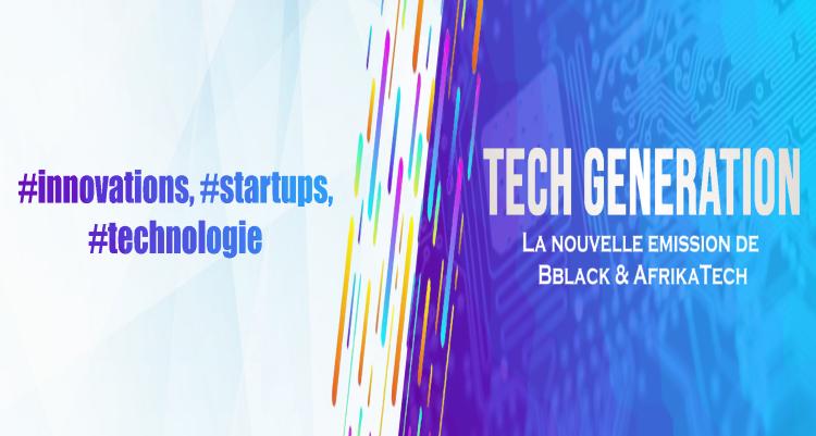 Tech Generation : Lancement d'une émission TV sur les startups Africaines et de la Diaspora